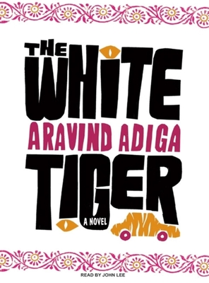 White Tiger - Adiga, Aravind, and Lee, John (Read by)