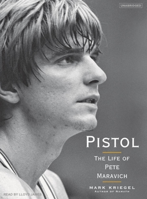 Pistol: The Life of Pete Maravich - Kriegel, Mark, and James, Lloyd (Read by)