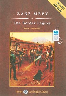 The Border Legion - Grey, Zane, and Bolen, John (Read by)