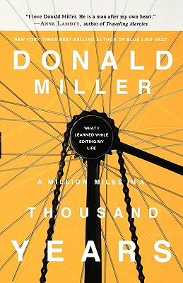 Ie: A Million Miles in a Thousand Years: What I Learned While Editing My Life - Miller Donald