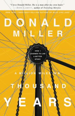 A Million Miles in a Thousand Years: How I Learned to Live a Better Story - Miller, Donald