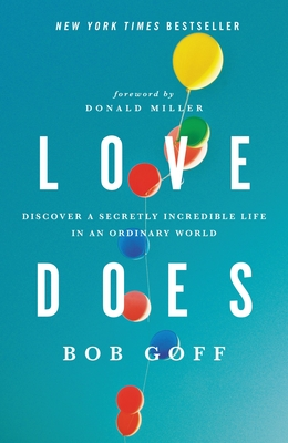 Love Does: Discover a Secretly Incredible Life in an Ordinary World - Goff, Bob, and Miller, Donald (Foreword by)