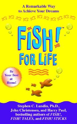 Fish! for Life: A Remarkable Way to Achieve Your Dreams - Lundin, Stephen C, PH.D., and Christensen, John, and Paul, Harry
