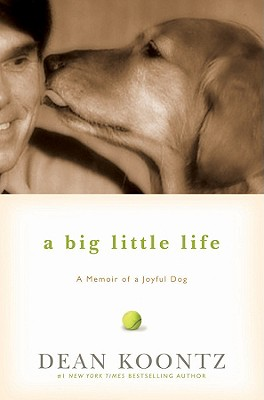 A Big Little Life: A Memoir of a Joyful Dog - Koontz, Dean R