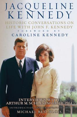 Jacqueline Kennedy: Historic Conversations on Life with John F. Kennedy - Onassis, Jacqueline Kennedy, and Kennedy, Caroline, Professor (Foreword by), and Beschloss, Michael (Introduction by)