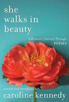 She Walks in Beauty: A Woman's Journey Through Poems - Kennedy, Caroline, Professor
