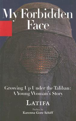 My Forbidden Face: Growing Up Under the Taliban: A Young Woman's Story - Latifa, and Coverdale, Linda (Translated by), and Hachemi, Shekeba