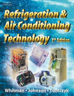 Refrigeration and Air Conditioning Technology - Johnson, Bill, and Tomczyk, John A, and Whitman, Bill
