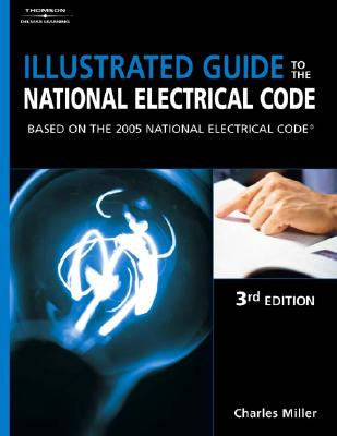 Illustrated Guide to the NEC: Based on the 2005 National Electric Code - Miller, Charles