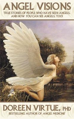 Angel Visions: True Stories of People Who Have Seen Angels, and How You Can See Angels Too! - Virtue, Doreen