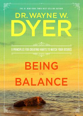Being in Balance: 9 Principles for Creating Habits to Match Your Desires - Dyer, Wayne W, Dr.