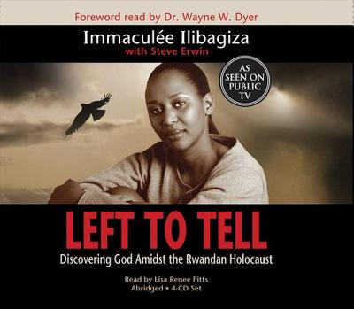 Left to Tell: Discovering God Amidst the Rwandan Holocaust - Ilibagiza, Immaculee, and Pitts, Lisa Renee (Read by), and Erwin, Steve
