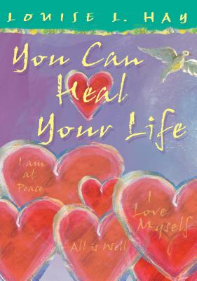 You Can Heal Your Life - Hay, Louise L.