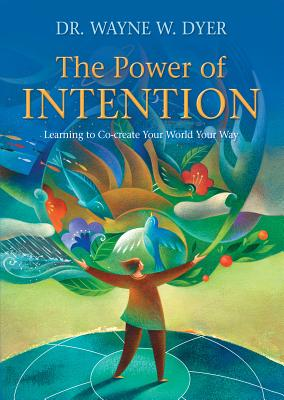 The Power of Intention: Learning to Co-Create Your World Your Way - Dyer, Wayne W, Dr.