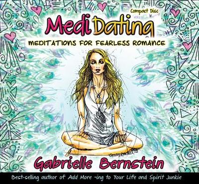 Medidating: Meditations for Fearless Romance - Bernstein, Gabrielle