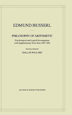 Philosophy of Arithmetic: Psychological and Logical Investigations with Supplementary Texts from 1887 1901 - Husserl, Edmund, and Willard, D (Translated by), and Willard, Dallas, Professor (Translated by)