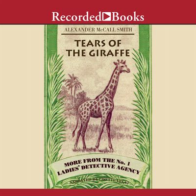 Tears of the Giraffe - McCall Smith, Alexander, and Lecar, Lisette (Read by)