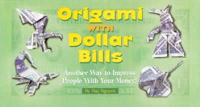 Origami with Dollar Bills: Another Way to Impress People with Your Money! - Nguyen, Duy