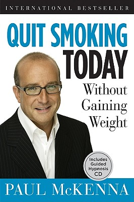 Quit Smoking Today: Without Gaining Weight - McKenna, Paul, and Neill, Michael, Professor (Editor)