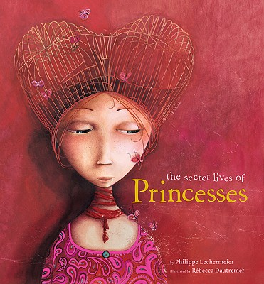 The Secret Lives of Princesses - Lechermeier, Philippe