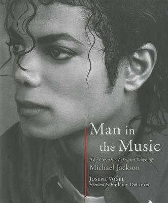 Man in the Music: The Creative Life and Work of Michael Jackson - Vogel, Joseph, and DeCurtis, Anthony (Foreword by)