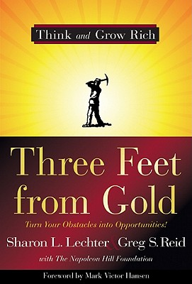 Three Feet from Gold: Turn Your Obstacles in Opportunities - Lechter, Sharon L, CPA, and Reid, Greg S, and Hansen, Mark Victor (Foreword by)