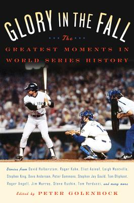Glory in the Fall: The Greatest Moments in World Series History - Golenbock, Peter (Editor)