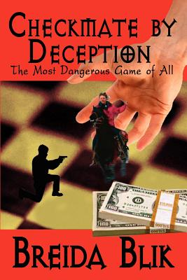 Checkmate by Deception: The Most Dangerous Game of All - Blik, Breida