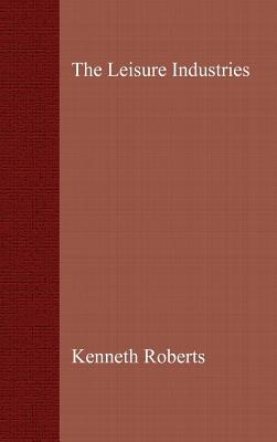 The Leisure Industries - Roberts, Kenneth, and Roberts, Ken