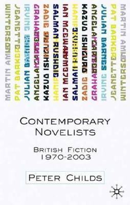 Contemporary Novelists: British Fiction, 1970-2003 - Childs, Peter, Professor