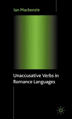 Unaccusative Verbs in Romance Languages - MacKenzie, Ian