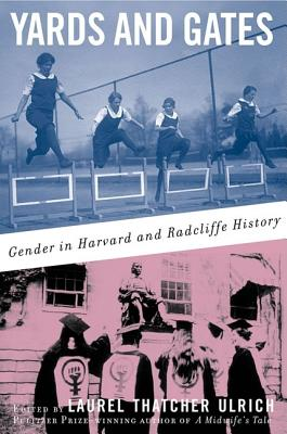 Yards and Gates: Gender in Harvard and Radcliffe History - Ulrich, Laurel Thatcher (Editor)