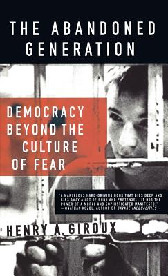 The Abandoned Generation: Democracy Beyond the Culture of Fear - Giroux, Henry A