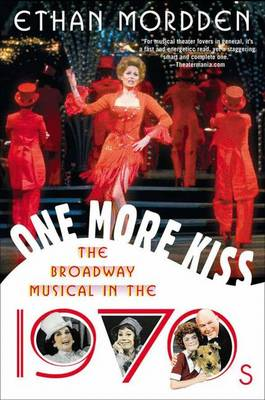 One More Kiss: The Broadway Musical in the 1970s - Mordden, Ethan