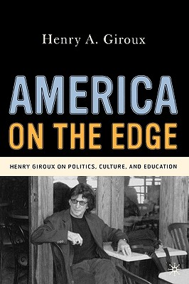 America on the Edge: Henry Giroux on Politics, Culture, and Education - Giroux, Henry A