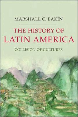 The History of Latin America: Collision of Cultures - Eakin, Marshall C