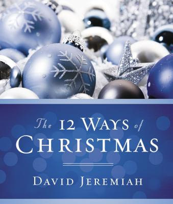 The 12 Ways of Christmas - Jeremiah, David, Dr.