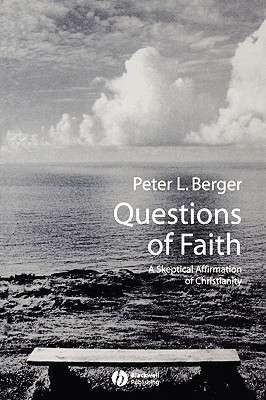 Questions of Faith: A Skeptical Affirmation of Christianity - Berger, Peter L