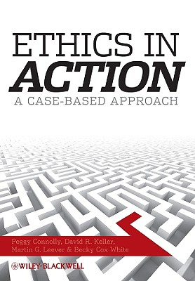 Ethics in Action: A Case-Based Approach - Connolly, Peggy, and Cox-White, Becky, and Keller, David R