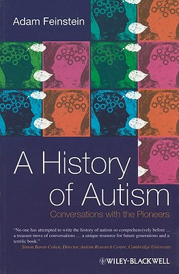 A History of Autism: Conversations with the Pioneers - Feinstein, Adam