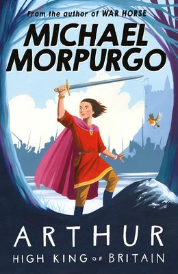 Arthur High King of Britain - Morpurgo, Michael, M.B.E.