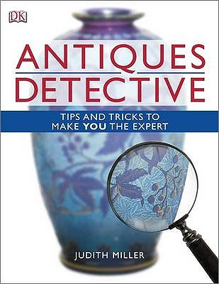 Antiques Detective: Tips and Tricks to Make You the Expert - Miller, Judith