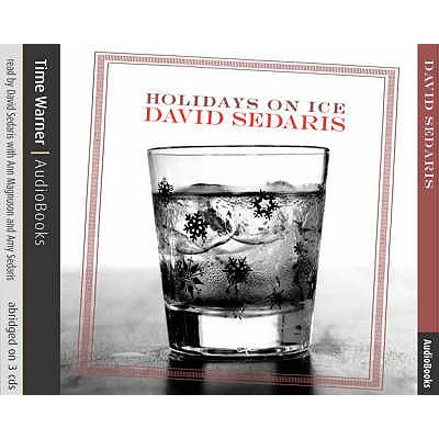 Holidays on Ice - Sedaris, David (Read by)