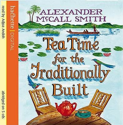 Tea Time for the Traditionally Built - McCall Smith, Alexander, and Andoh, Adjoa (Read by)