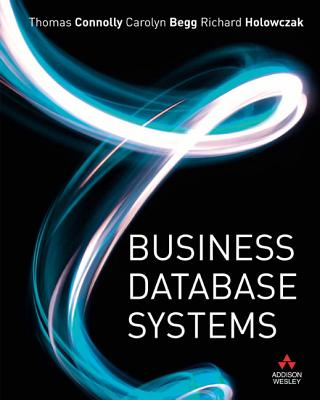 Business Database Systems - Connolly, Thomas, Professor, and Begg, Carolyn, and Holowczak, Richard