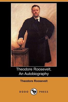 Theodore Roosevelt: An Autobiography - Roosevelt, Theodore, IV