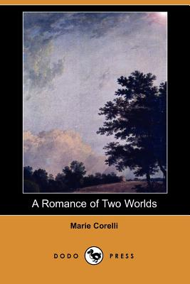 A Romance of Two Worlds (Dodo Press) - Corelli, Marie