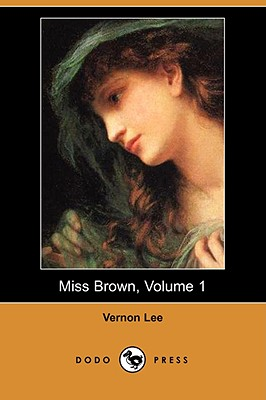 Miss Brown, Volume 1 (Dodo Press) - Lee, Vernon