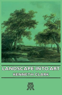 Landscape Into Art - Clark, Kenneth, MBE