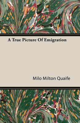 A True Picture of Emigration - Quaife, Milo Milton